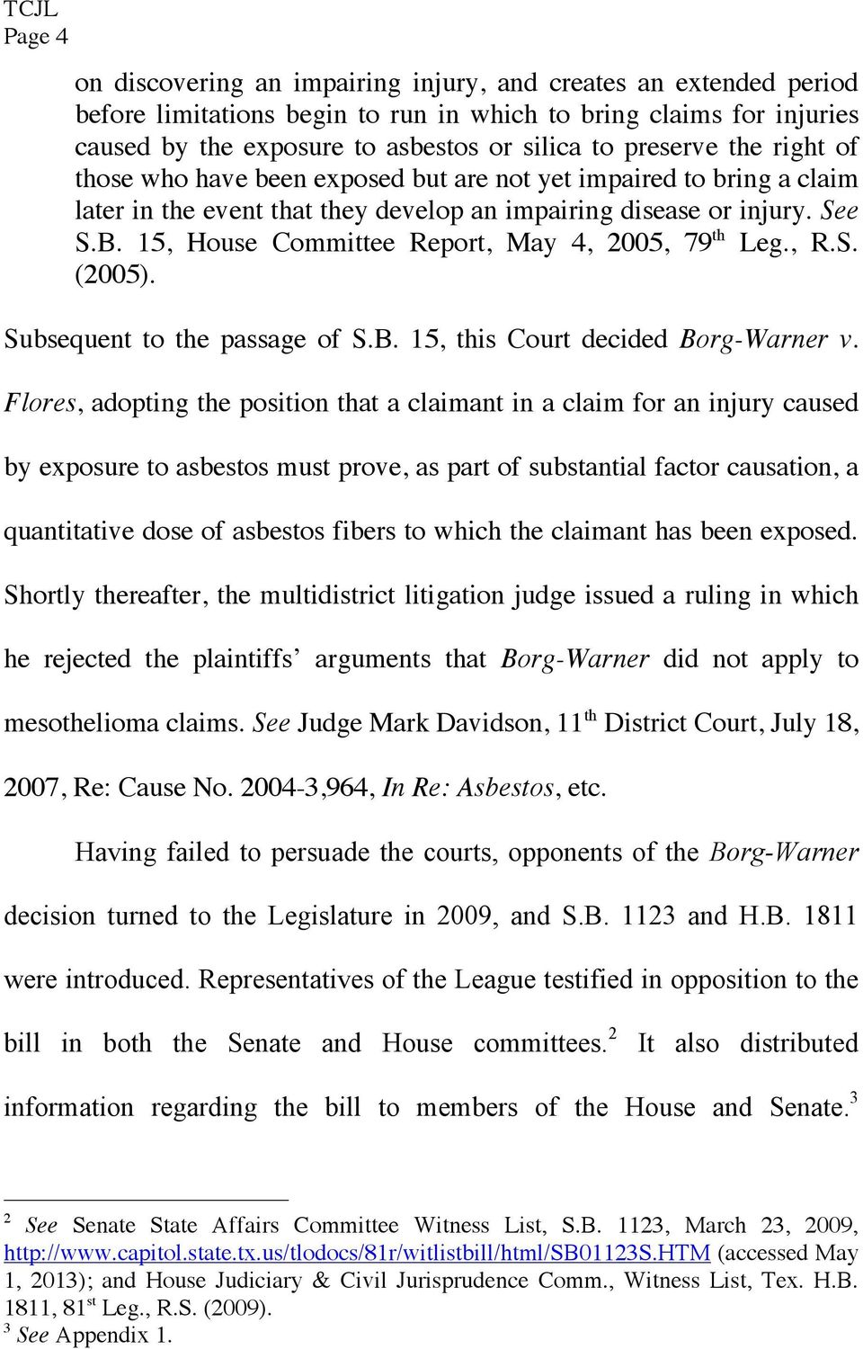 15, House Committee Report, May 4, 2005, 79 th Leg., R.S. (2005). Subsequent to the passage of S.B. 15, this Court decided Borg-Warner v.