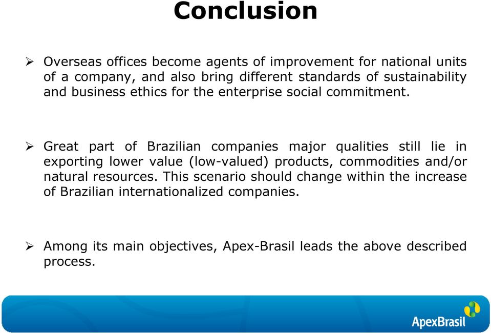 Great part of Brazilian companies major qualities still lie in exporting lower value (low-valued) products, commodities and/or