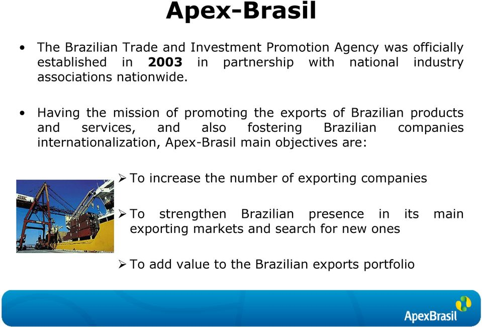 Having the mission of promoting the exports of Brazilian products and services, and also fostering Brazilian companies