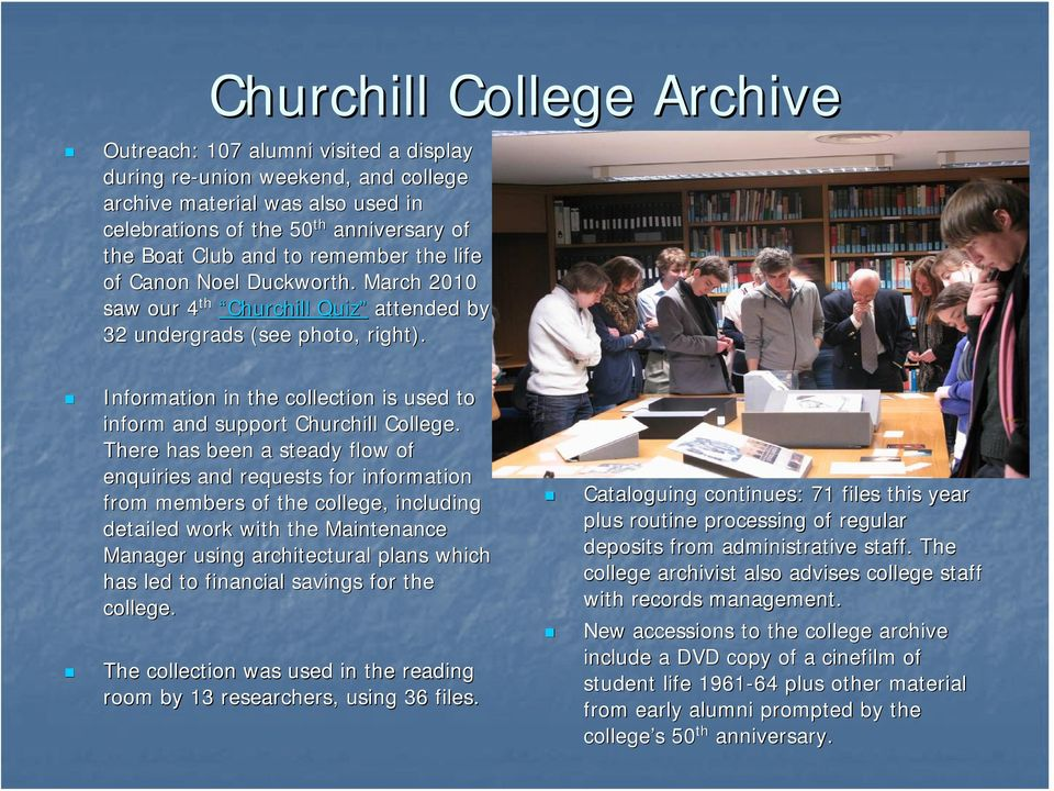 Information in the collection is used to inform and support Churchill College.