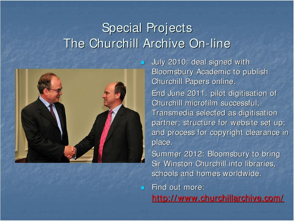 End June 2011: pilot digitisation of Churchill microfilm successful; Transmedia selected as digitisation partner; structure