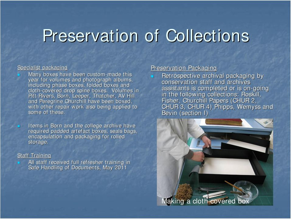 Preservation Packaging Retrospective archival packaging by conservation staff and archives assistants is completed or is on-going in the following collections: Roskill, Fisher, Churchill Papers (CHUR