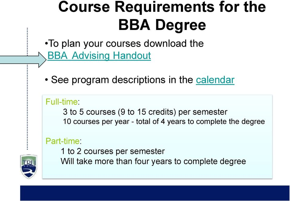 credits) per semester 10 courses per year - total of 4 years to complete the degree