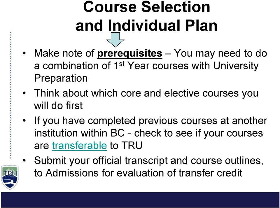 you have completed previous courses at another institution within BC - check to see if your courses are