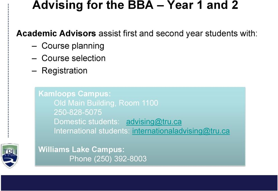 Main Building, Room 1100 250-828-5075 Domestic students: advising@tru.