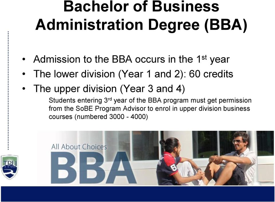 and 4) Students entering 3 rd year of the BBA program must get permission from the