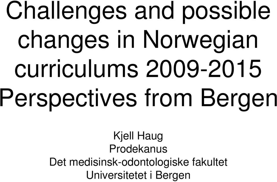 Perspectives from Bergen Kjell Haug