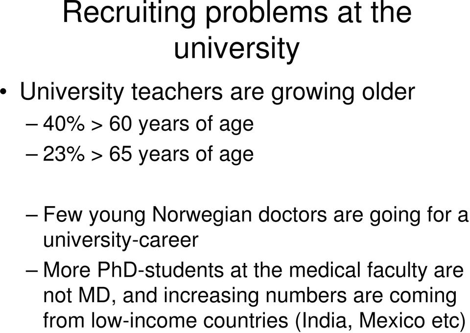 going for a university-career More PhD-students at the medical faculty are not