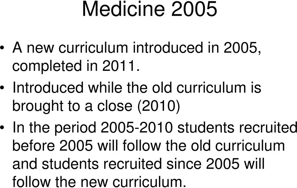period 2005-2010 students recruited before 2005 will follow the old