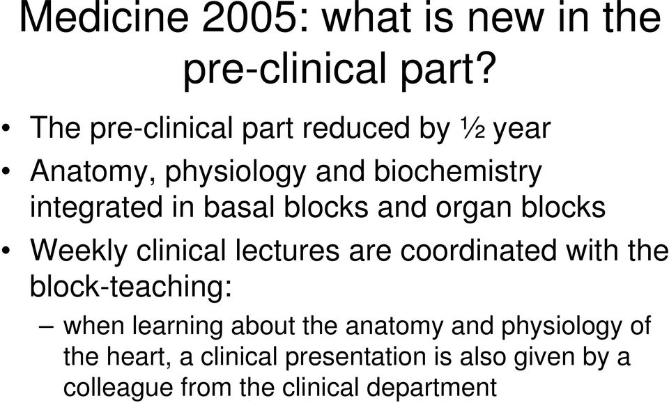 basal blocks and organ blocks Weekly clinical lectures are coordinated with the block-teaching: