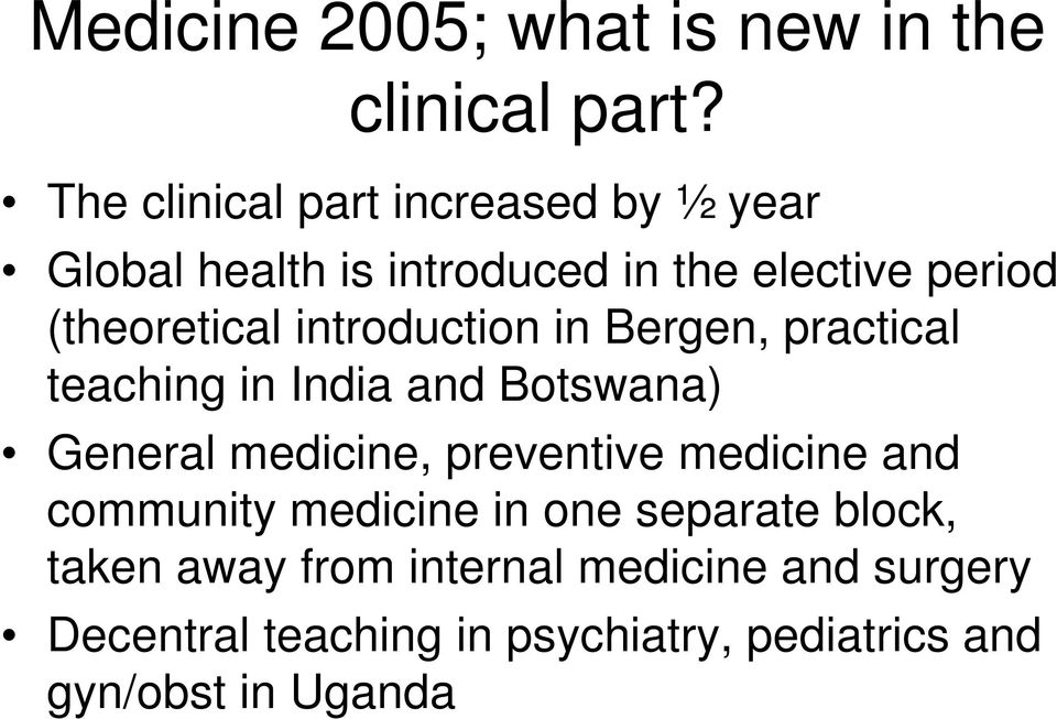 introduction in Bergen, practical teaching in India and Botswana) General medicine, preventive medicine