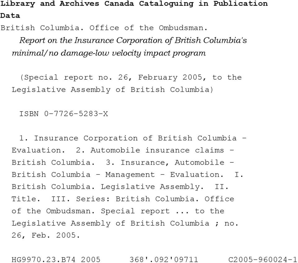 26, February 2005, to the Legislative Assembly of British Columbia) ISBN 0-7726-5283-X 1. Insurance Corporation of British Columbia - Evaluation. 2. Automobile insurance claims - British Columbia.