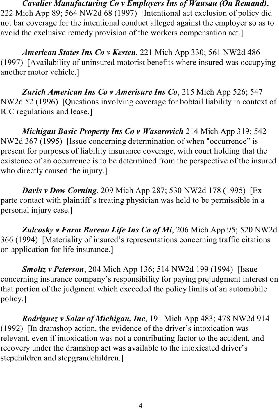 ] American States Ins Co v Kesten, 221 Mich App 330; 561 NW2d 486 (1997) [Availability of uninsured motorist benefits where insured was occupying another motor vehicle.