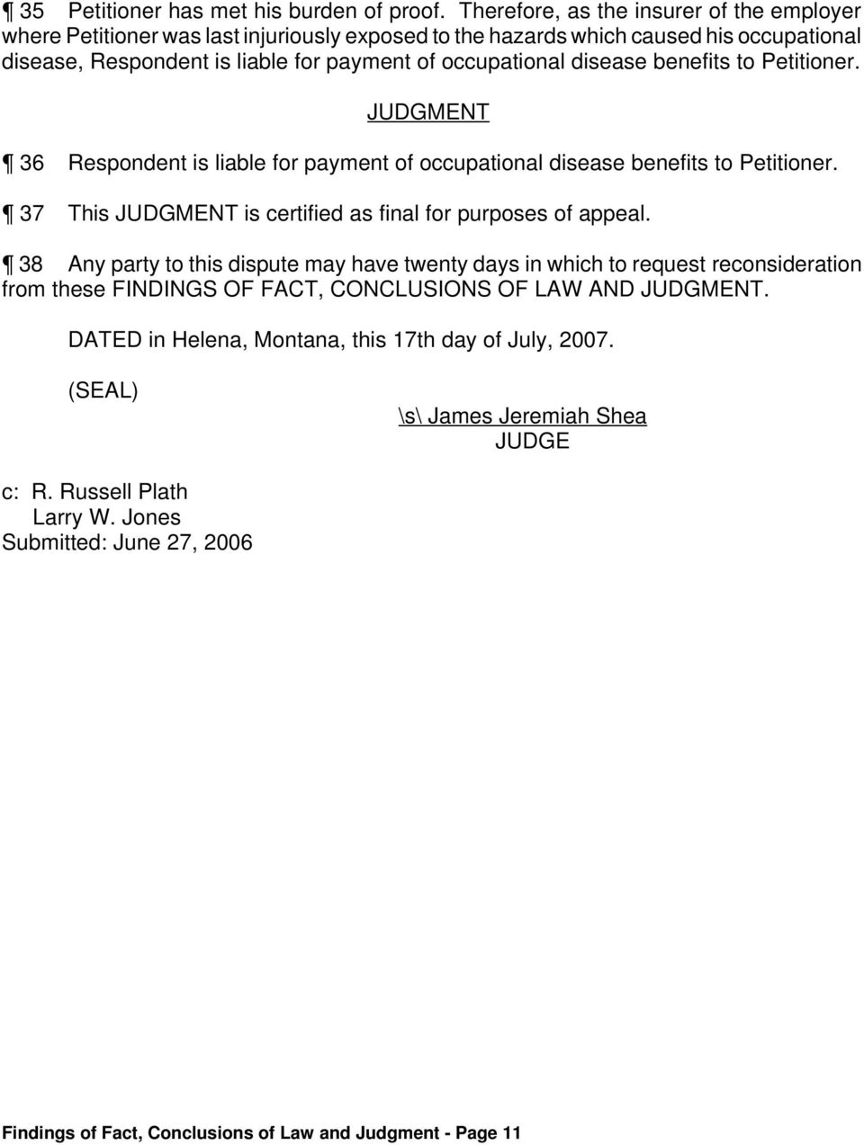 disease benefits to Petitioner. JUDGMENT 36 Respondent is liable for payment of occupational disease benefits to Petitioner. 37 This JUDGMENT is certified as final for purposes of appeal.