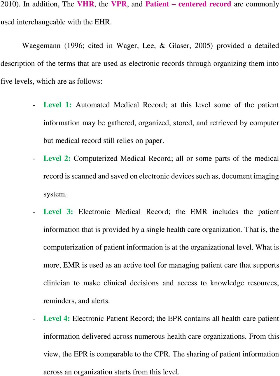 - Level 1: Automated Medical Record; at this level some of the patient information may be gathered, organized, stored, and retrieved by computer but medical record still relies on paper.