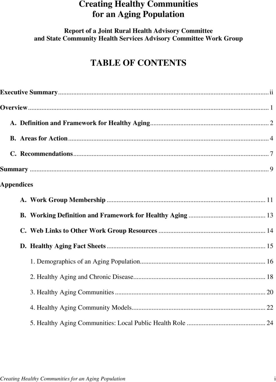 Working Definition and Framework for Healthy Aging... 13 C. Web Links to Other Work Group Resources... 14 D. Healthy Aging Fact Sheets... 15 1. Demographics of an Aging Population... 16 2.