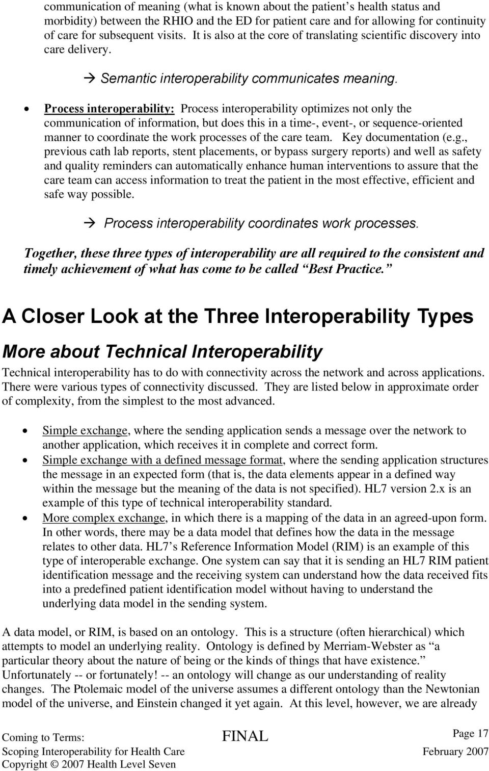 Process interoperability: Process interoperability optimizes not only the communication of information, but does this in a time-, event-, or sequence-oriented manner to coordinate the work processes