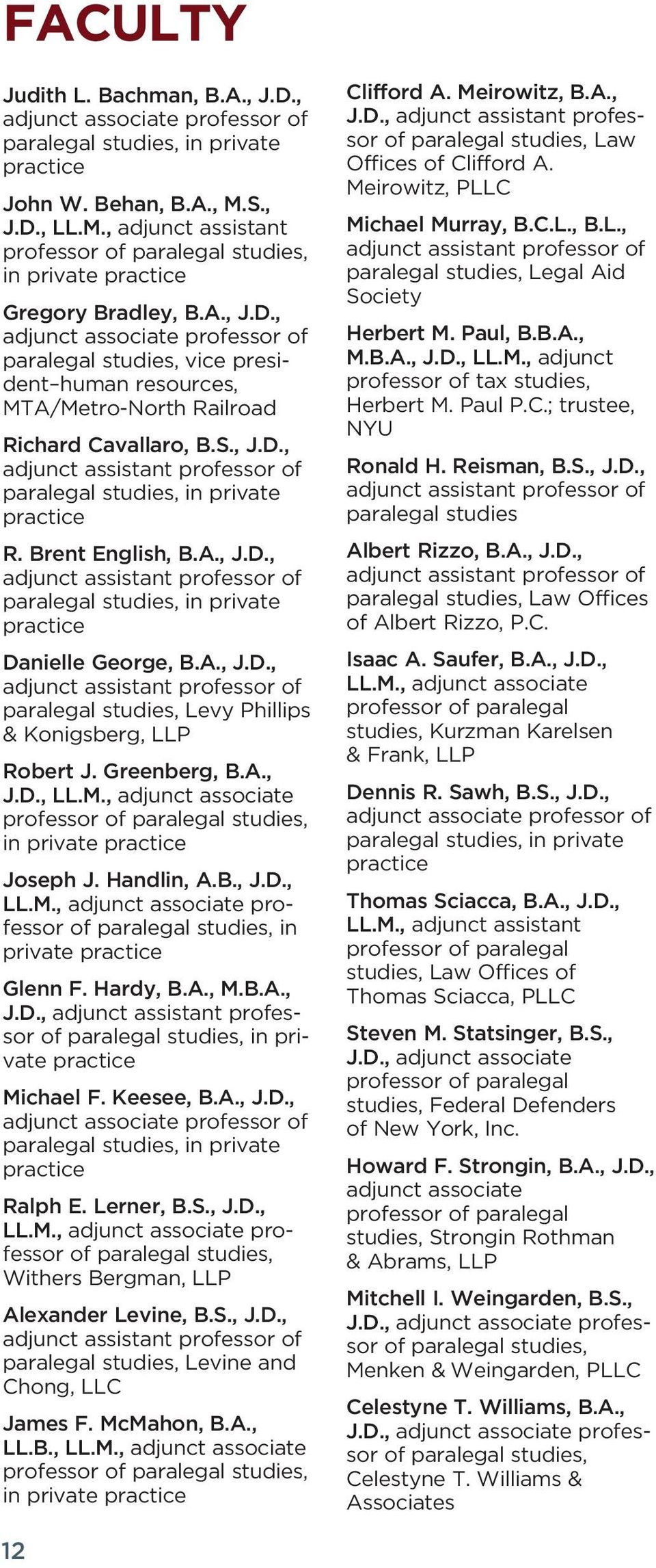 S., J.D., adjunct assistant professor of paralegal studies, in private practice R. Brent English, B.A., J.D., adjunct assistant professor of paralegal studies, in private practice Danielle George, B.