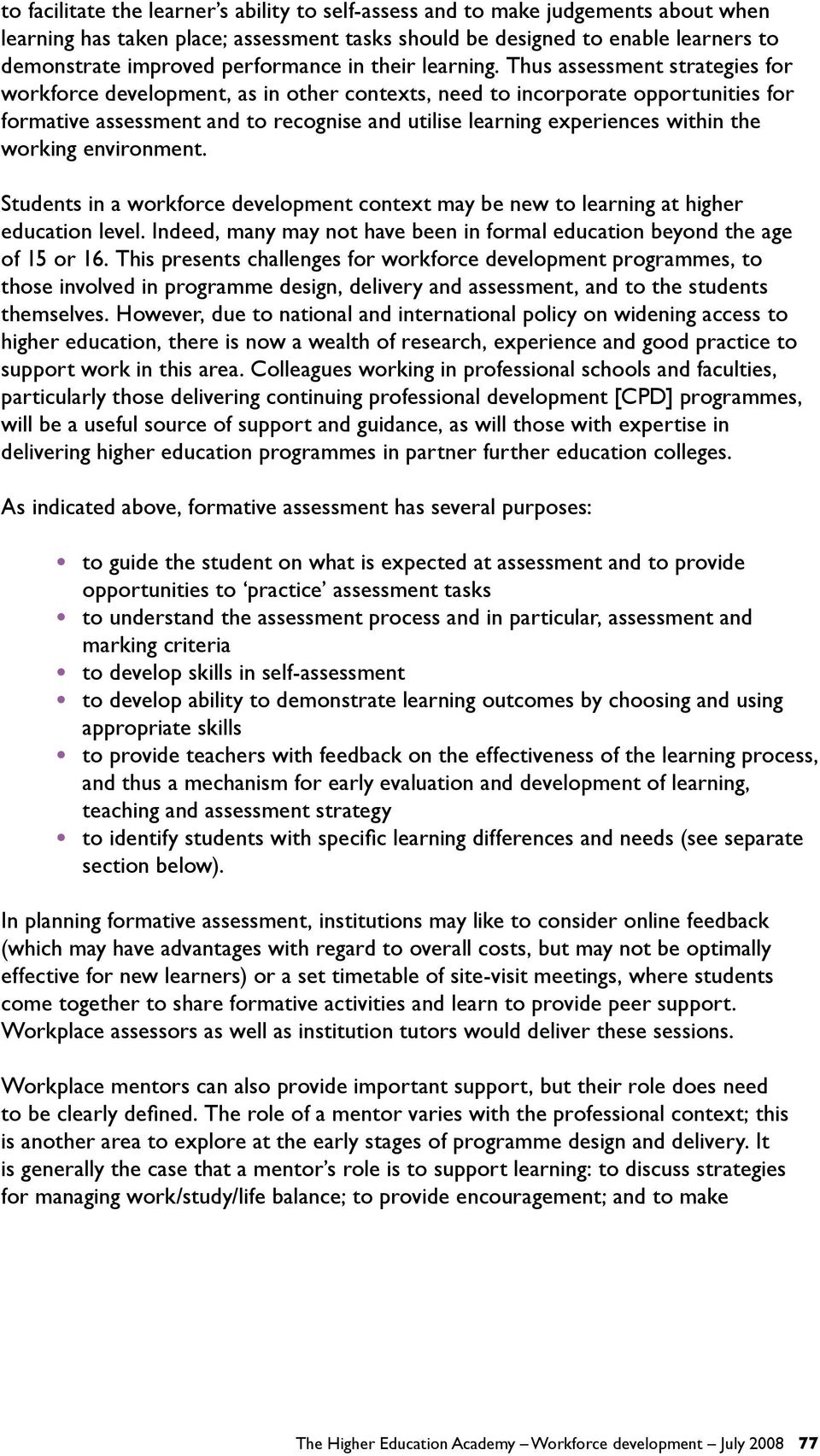 Thus assessment strategies for workforce development, as in other contexts, need to incorporate opportunities for formative assessment and to recognise and utilise learning experiences within the