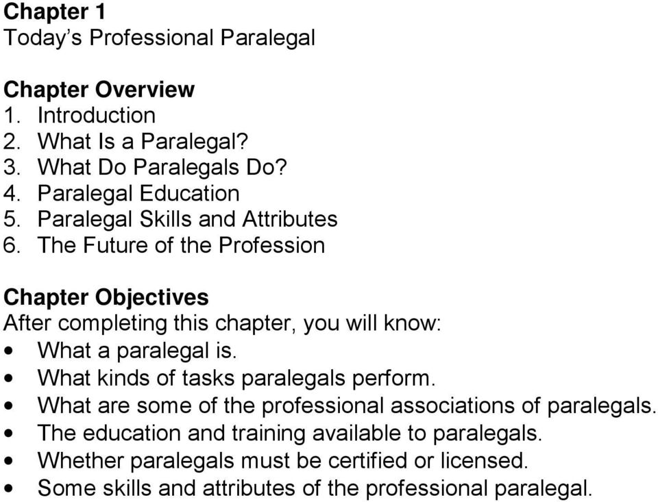The Future of the Profession Chapter Objectives After completing this chapter, you will know: What a paralegal is.