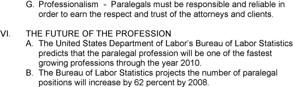 The United States Department of Labor s Bureau of Labor Statistics predicts that the paralegal profession will be