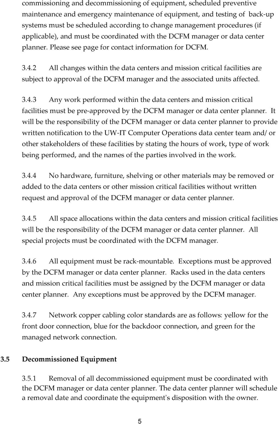 2 All changes within the data centers and mission critical facilities are subject to approval of the DCFM manager and the associated units affected. 3.4.