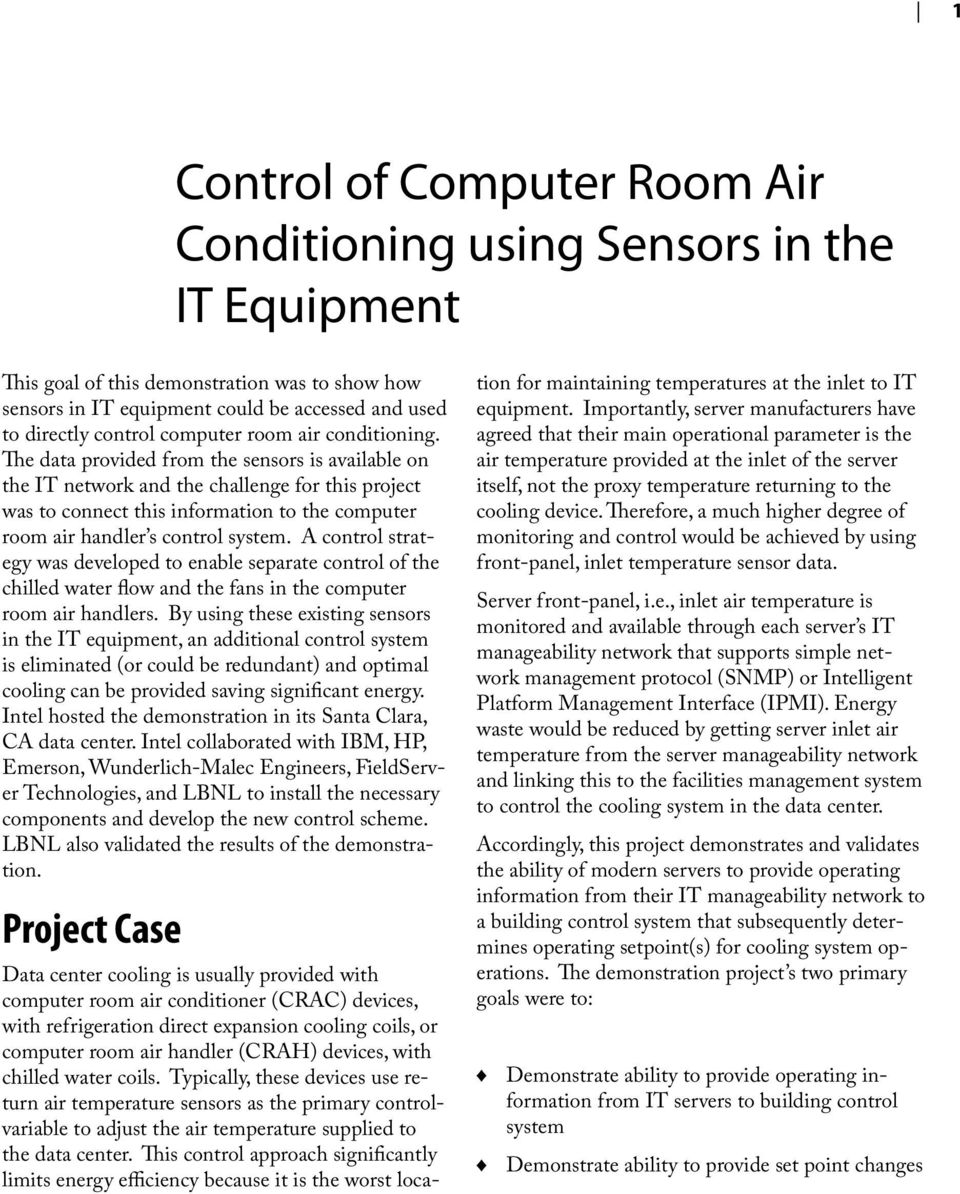 The data provided from the sensors is available on the IT network and the challenge for this project was to connect this information to the computer room air handler s control system.