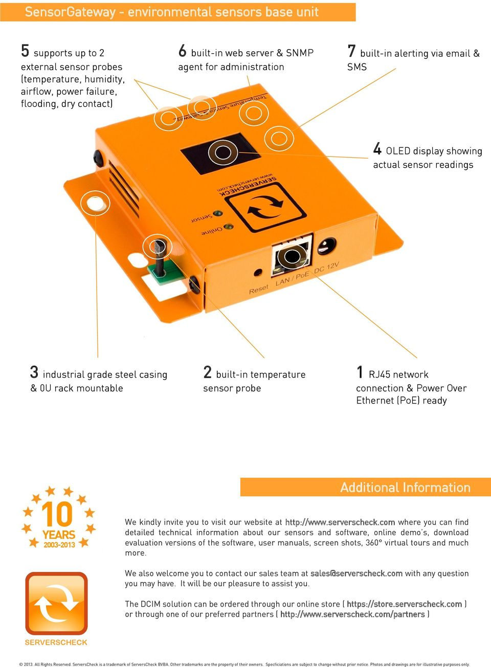 connection & Power Over Ethernet (PoE) ready Additional Information We kindly invite you to visit our website at http://www.serverscheck.