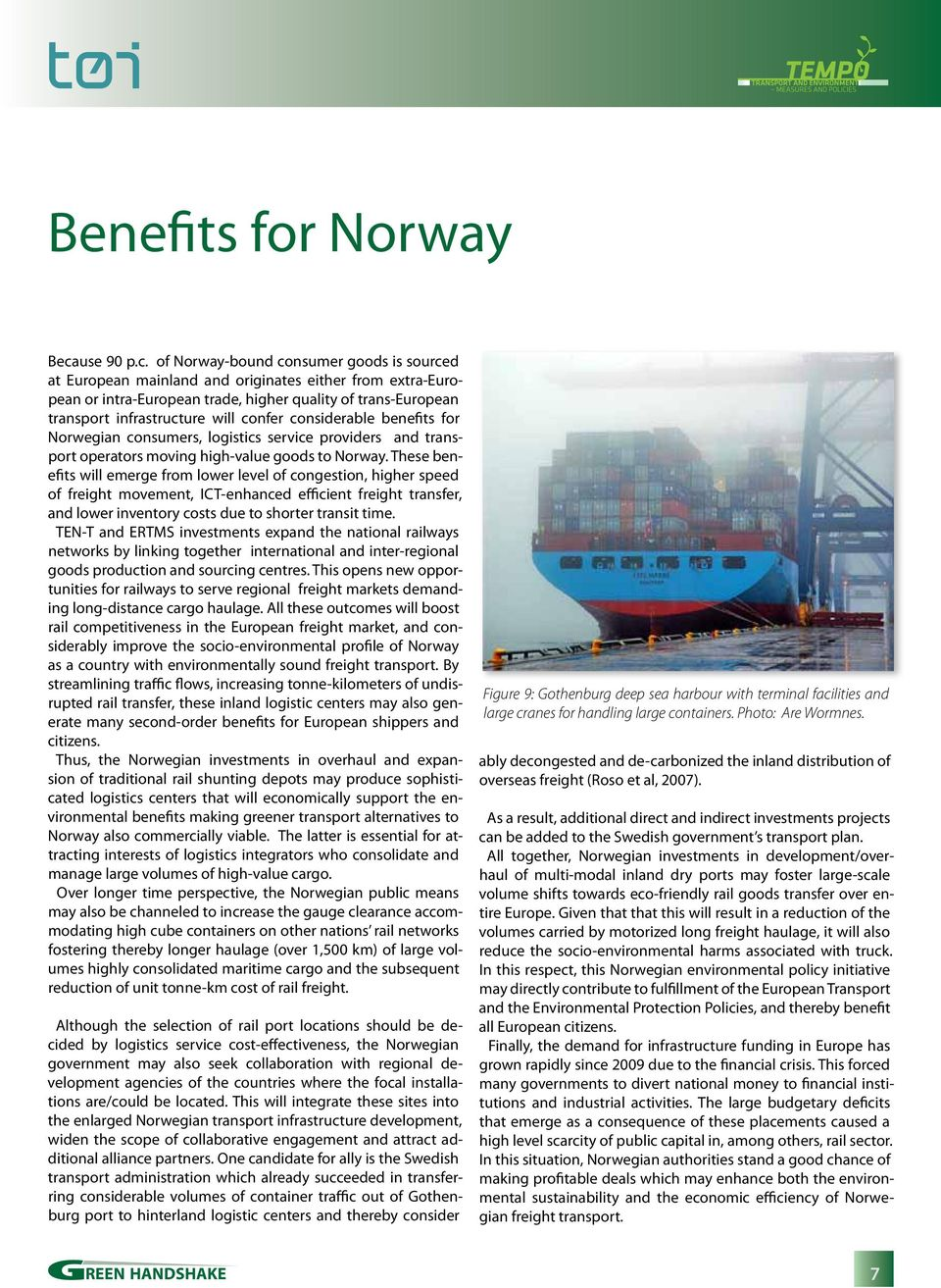 of Norway-bound consumer goods is sourced at European mainland and originates either from extra-european or intra-european trade, higher quality of trans-european transport infrastructure will confer