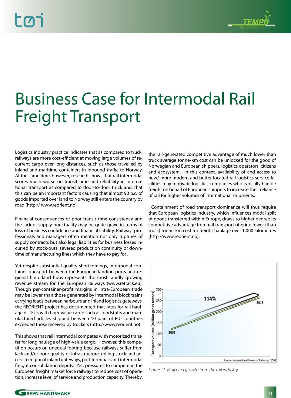At the same time, however, research shows that rail intermodal scores much worse on transit time and reliability in international transport as compared to door-to-door truck and, that this can be an