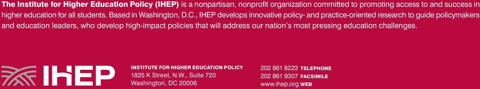 , IHEP develops innovative policy- and practice-oriented research to guide policymakers and education leaders, who develop high-impact