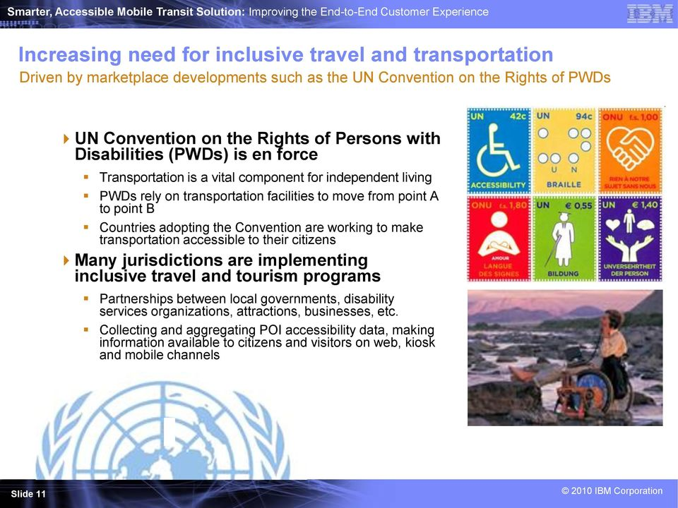 facilities to move from point A to point B Countries adopting the Convention are working to make transportation accessible to their citizens Many jurisdictions are implementing inclusive travel and