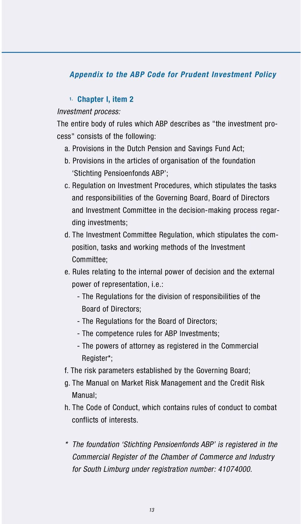 Regulation on Investment Procedures, which stipulates the tasks and responsibilities of the Governing Board, Board of Directors and Investment Committee in the decision-making process regarding