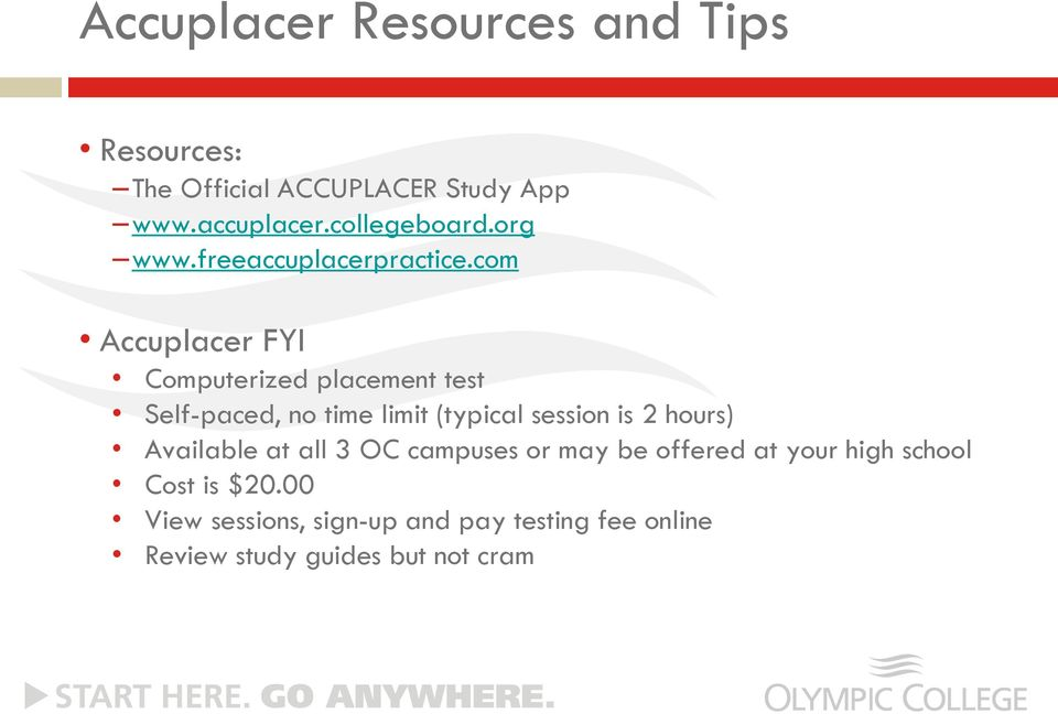 com Accuplacer FYI Computerized placement test Self-paced, no time limit (typical session is 2