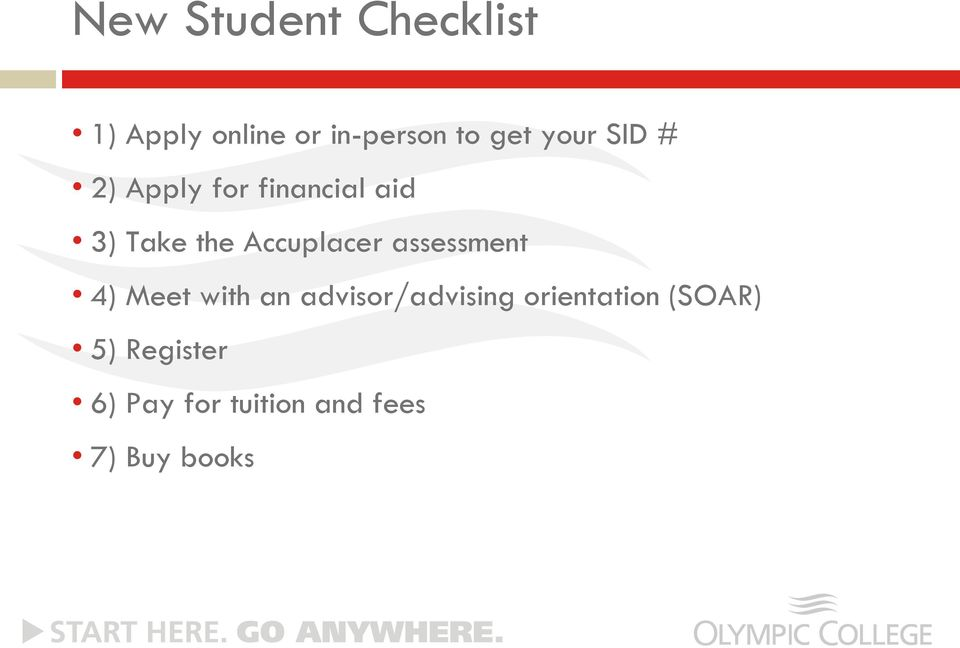 Accuplacer assessment 4) Meet with an advisor/advising