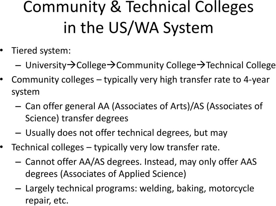 transfer degrees Usually does not offer technical degrees, but may Technical colleges typically very low transfer rate.