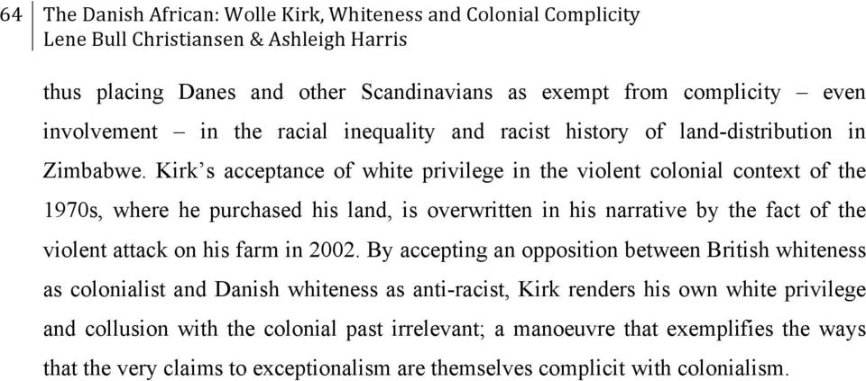 Kirk s acceptance of white privilege in the violent colonial context of the 1970s, where he purchased his land, is overwritten in his narrative by the fact of the violent attack on his farm in