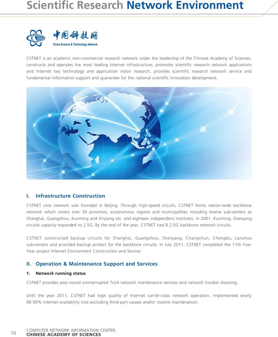 information support and guarantee for the national scientific innovation development. I. Infrastructure Construction CSTNET core network was founded in Beijing.