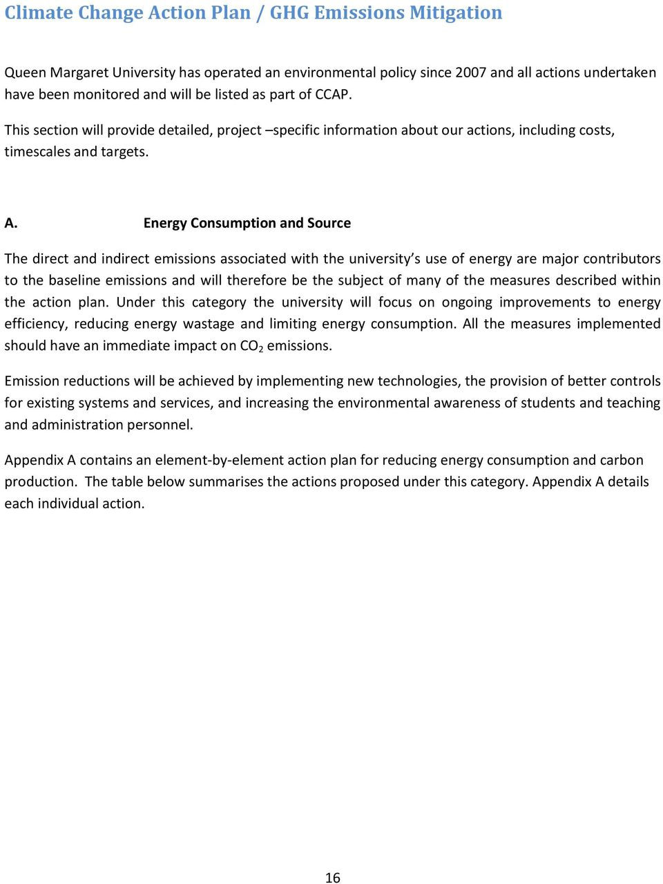 Energy Consumption and Source The direct and indirect emissions associated with the university s use of energy are major contributors to the baseline emissions and will therefore be the subject of