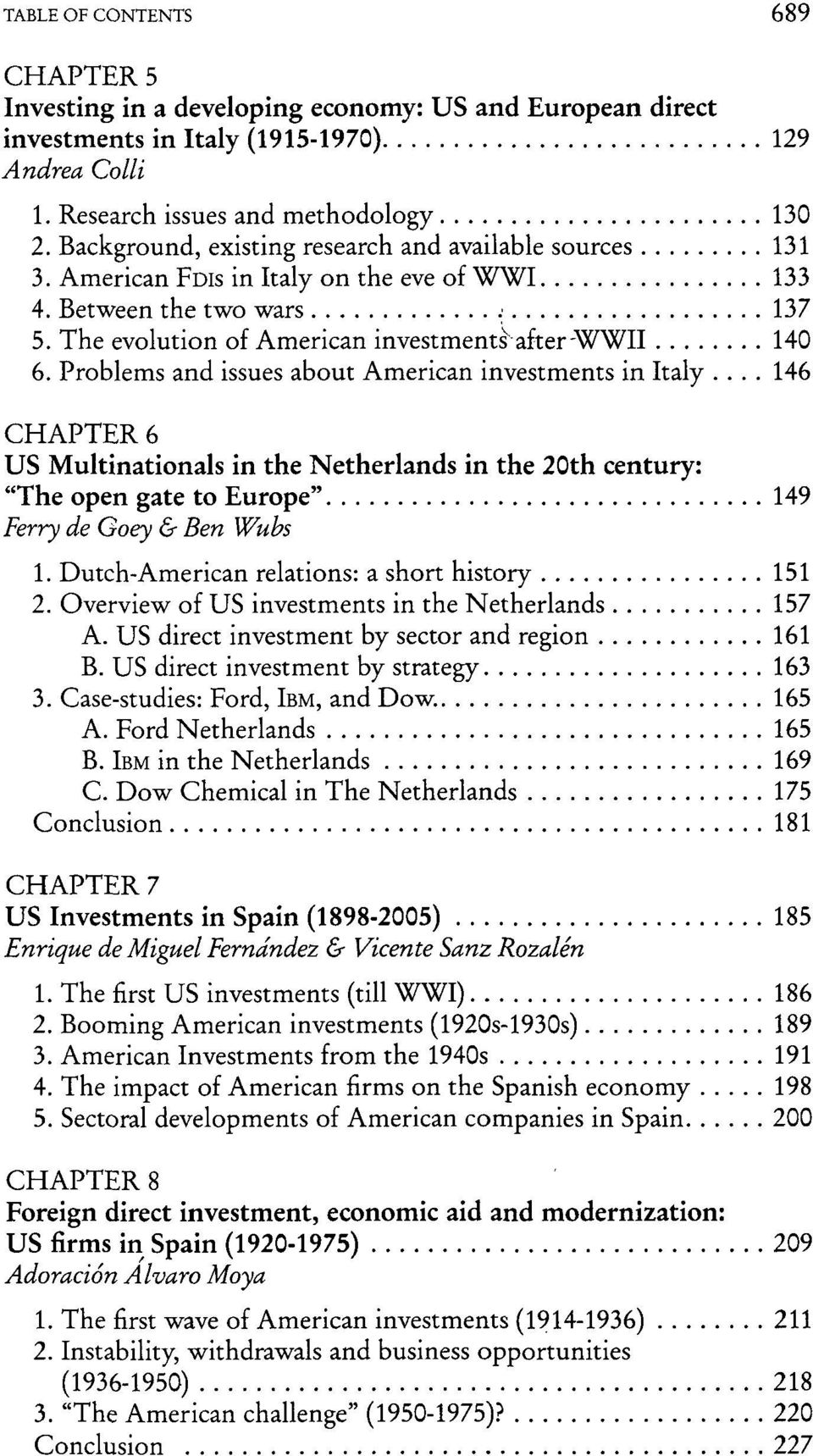 "Problems and issues about American investments in Italy... 146 CHAPTER 6 US Multinationals in the Netherlands in the 20th century: ""The open gate to Europe"" 149 Ferry de Goey & Ben Wubs 1."