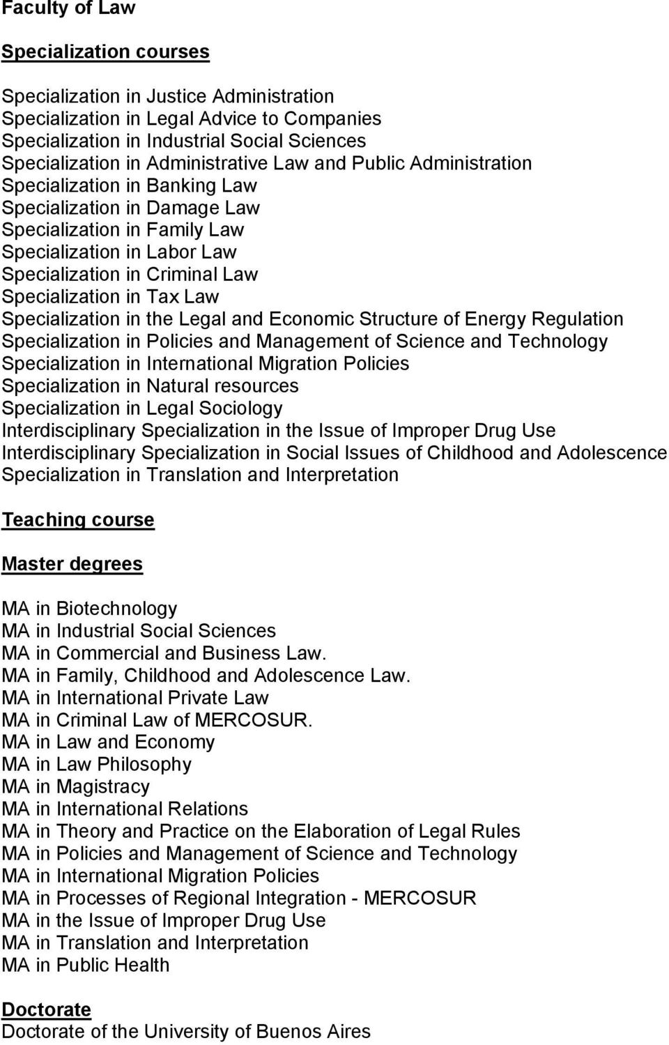 Specialization in Tax Law Specialization in the Legal and Economic Structure of Energy Regulation Specialization in Policies and Management of Science and Technology Specialization in International