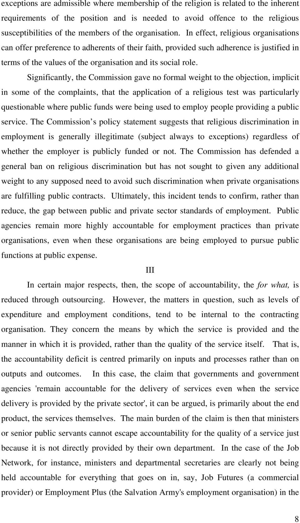 In effect, religious organisations can offer preference to adherents of their faith, provided such adherence is justified in terms of the values of the organisation and its social role.