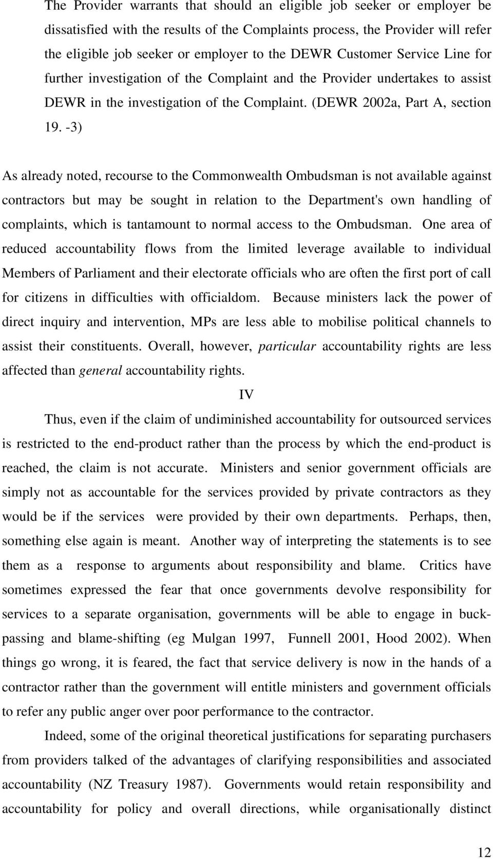 -3) As already noted, recourse to the Commonwealth Ombudsman is not available against contractors but may be sought in relation to the Department's own handling of complaints, which is tantamount to