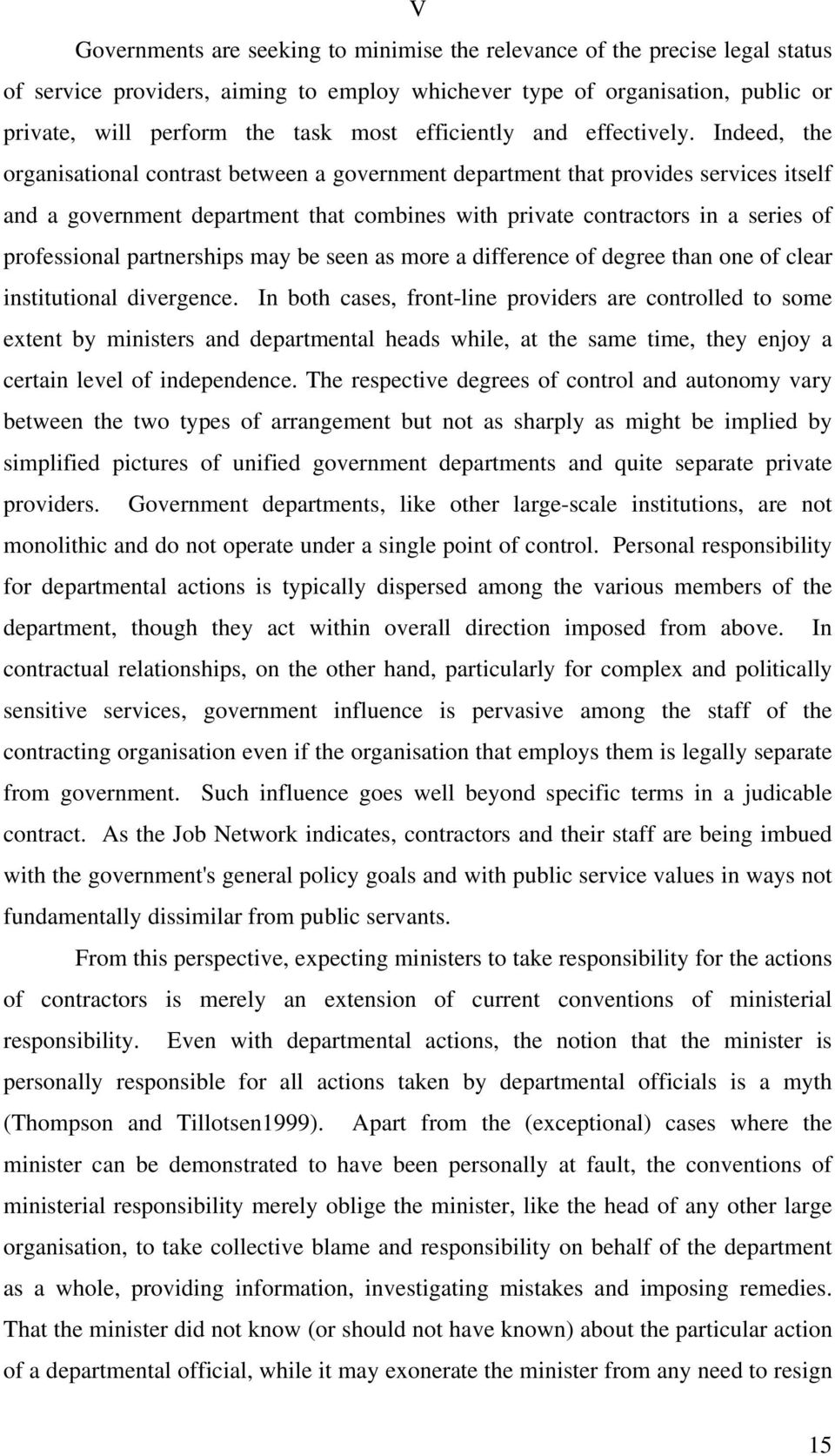 Indeed, the organisational contrast between a government department that provides services itself and a government department that combines with private contractors in a series of professional