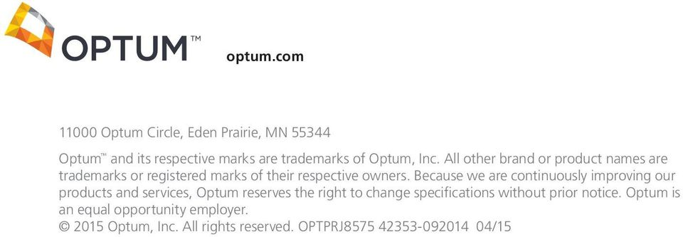 Because we are continuously improving our products and services, Optum reserves the right to change