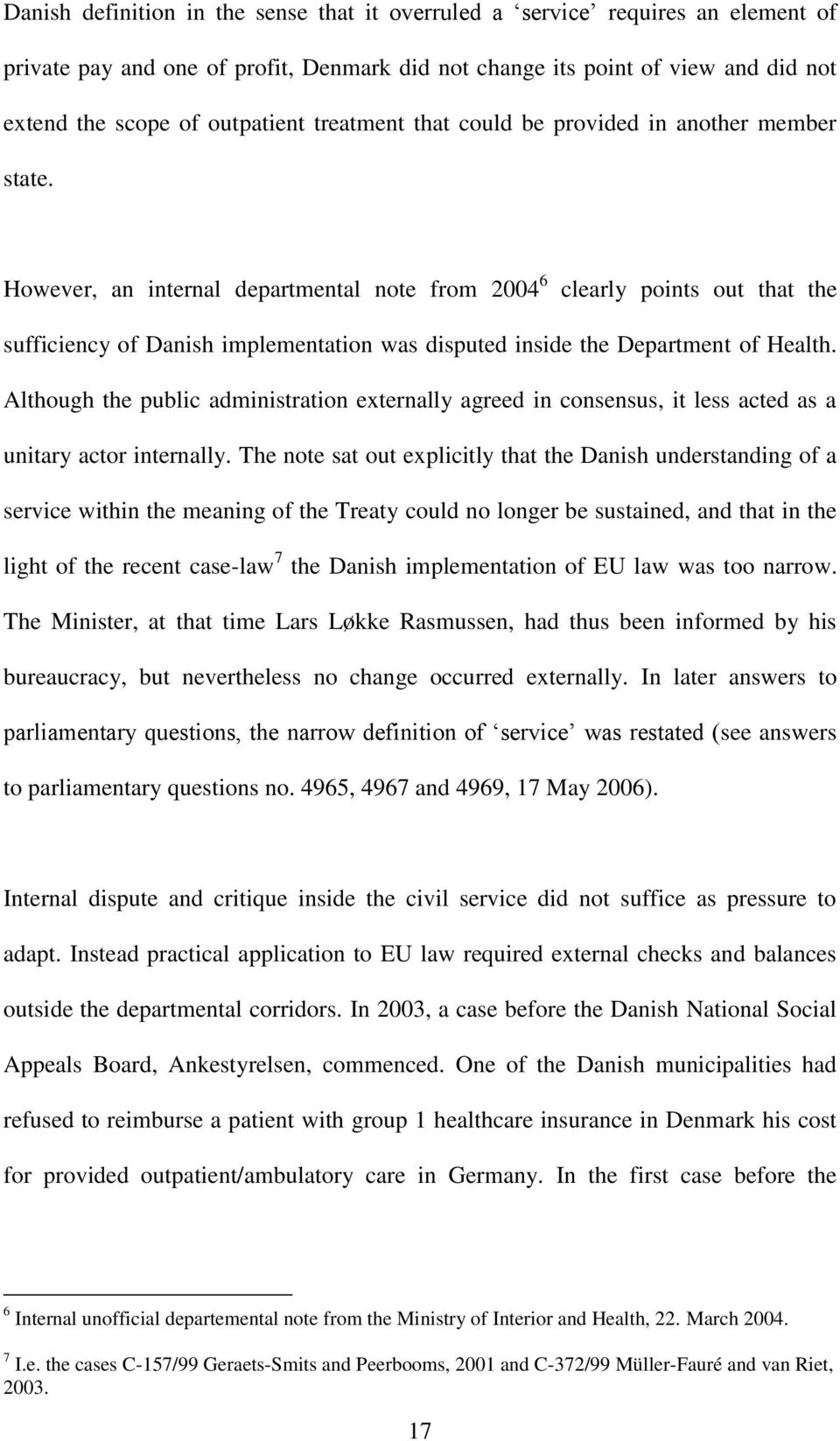 However, an internal departmental note from 2004 6 clearly points out that the sufficiency of Danish implementation was disputed inside the Department of Health.