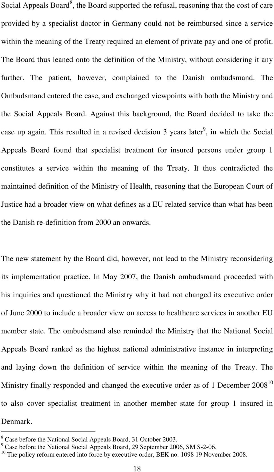 The patient, however, complained to the Danish ombudsmand. The Ombudsmand entered the case, and exchanged viewpoints with both the Ministry and the Social Appeals Board.