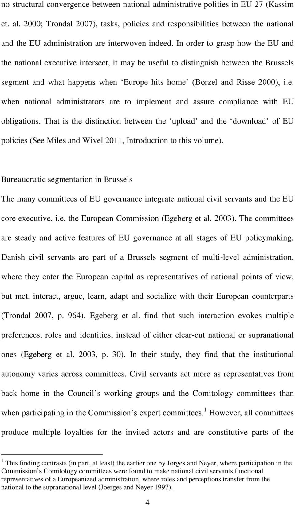 In order to grasp how the EU and the national executive intersect, it may be useful to distinguish between the Brussels segment and what happens when Europe hits home (Börzel and Risse 2000), i.e. when national administrators are to implement and assure compliance with EU obligations.