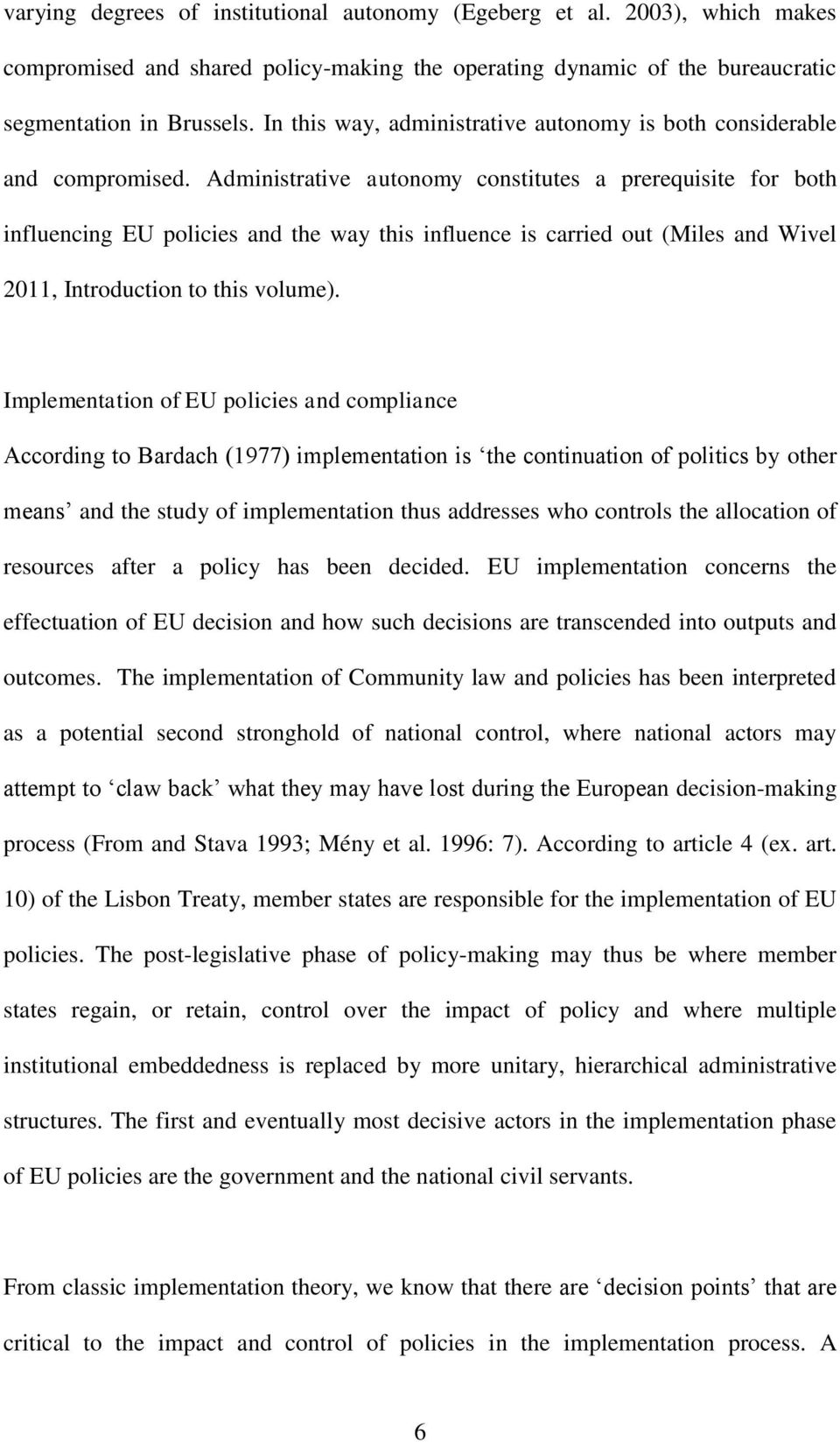 Administrative autonomy constitutes a prerequisite for both influencing EU policies and the way this influence is carried out (Miles and Wivel 2011, Introduction to this volume).
