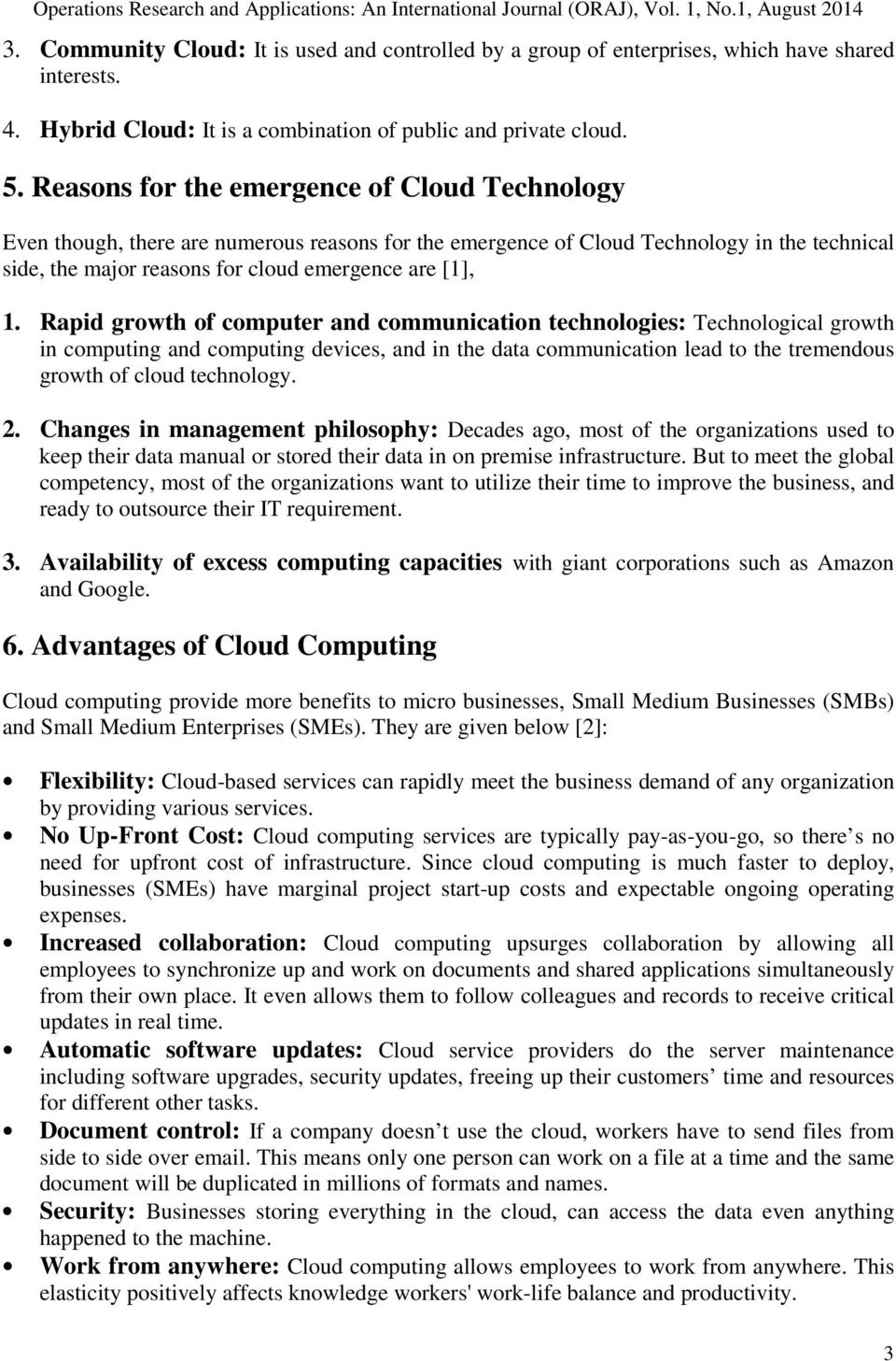 Rapid growth of computer and communication technologies: Technological growth in computing and computing devices, and in the data communication lead to the tremendous growth of cloud technology. 2.